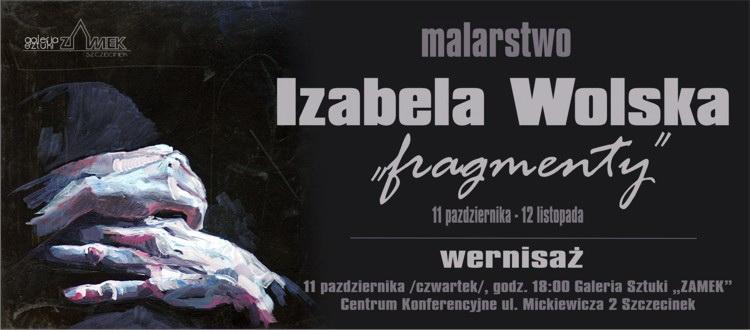 """Galeria Sztuki """"Zamek""""  zaprasza na wystawę malarstwa pt. """" Fragmenty"""" autorstwa Izabeli Wolskiej"""